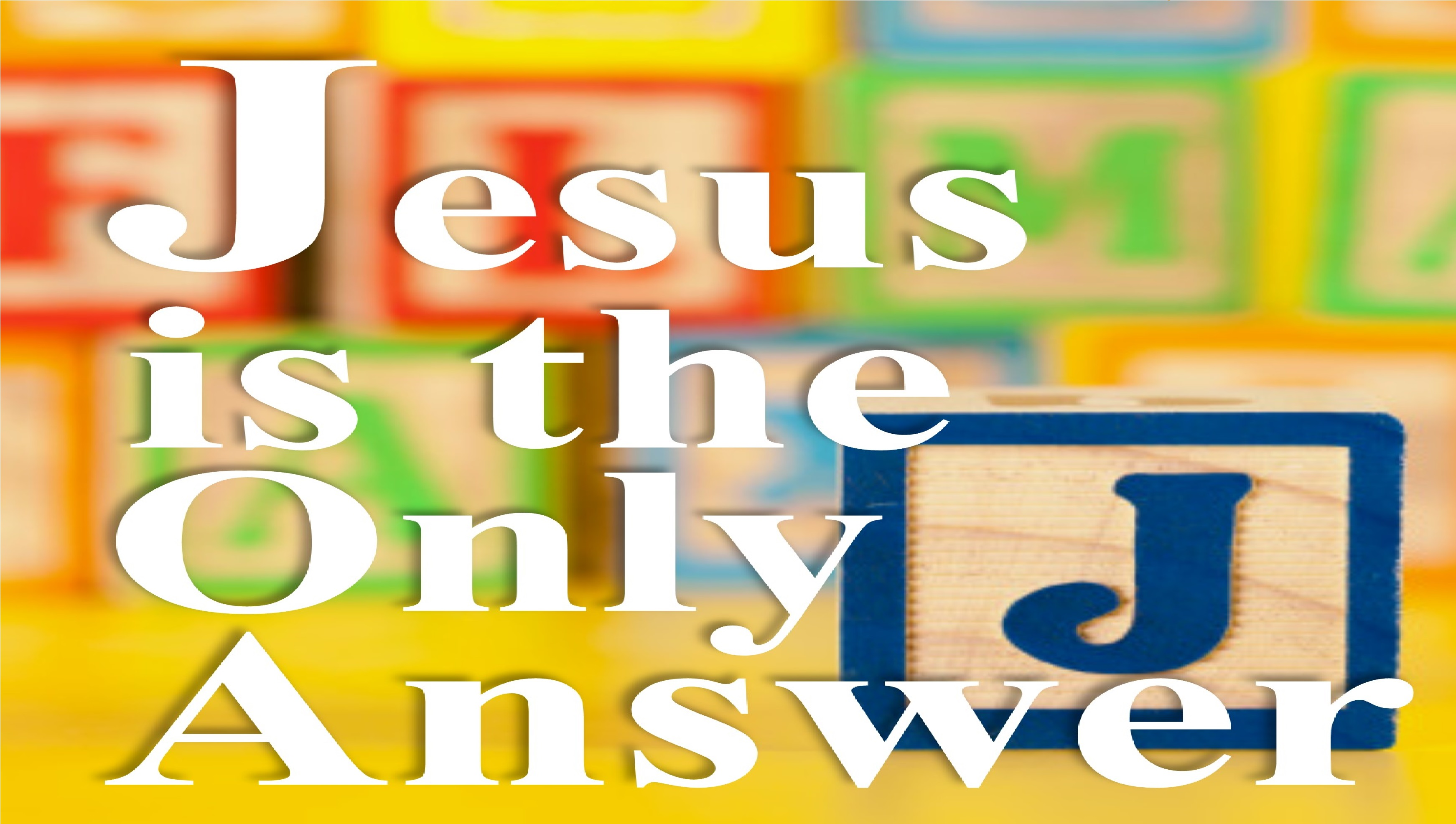Jesus is the Only Answer/